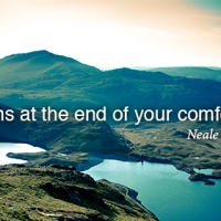 """Life begins at the end of your comfort zone."""